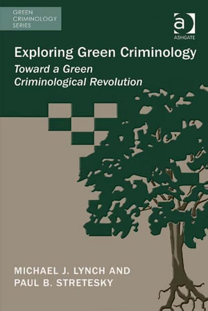Exploring Green Criminology : Toward a Green Criminological Revolution - Michael J, Dr Lynch