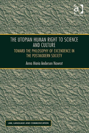 The Utopian Human Right to Science and Culture : Toward the Philosophy of Excendence in the Postmodern Society - Anna Maria Andersen Nawrot