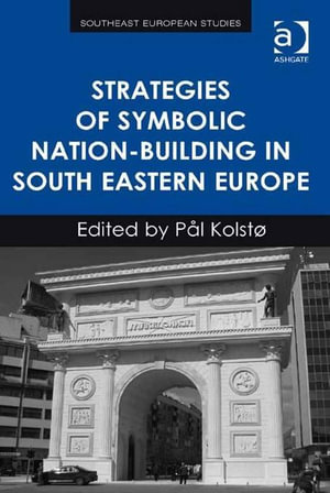 Strategies of Symbolic Nation-building in South Eastern Europe - Pål| Kolstø