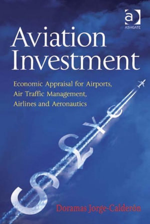 Aviation Investment : Economic Appraisal for Airports, Air Traffic Management, Airlines and Aeronautics - Doramas Jorge-Calderón