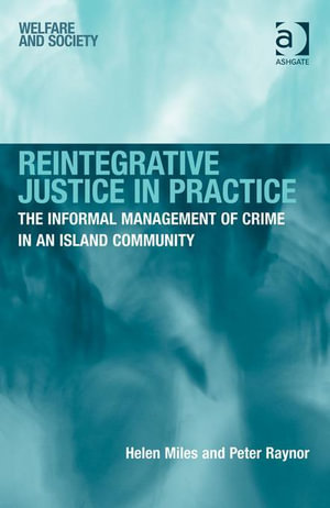 Reintegrative Justice in Practice : The Informal Management of Crime in an Island Community - Helen Miles