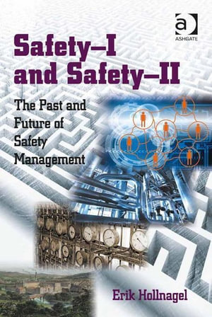 Safety-I and Safety-II : The Past and Future of Safety Management - Erik Hollnagel