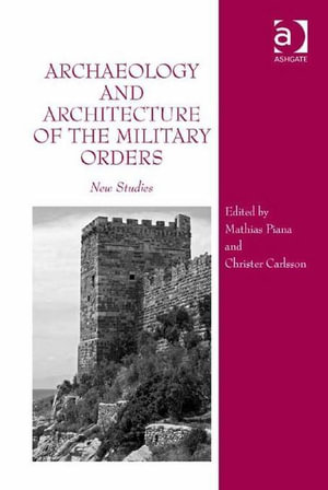Archaeology and Architecture of the Military Orders : New Studies - Mathias Piana