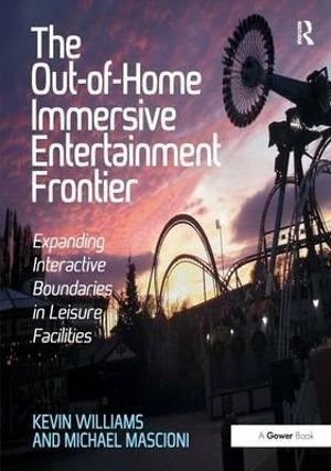 The Out-of-home Immersive Entertainment Frontier : Expanding Interactive Boundaries in Leisure Facilities - Kevin Williams