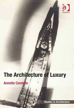 The Architecture of Luxury - Annette Condello