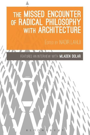 The Missed Encounter of Radical Philosophy with Architecture - Nadir Lahiji