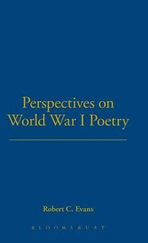 Perspectives on World War I Poetry - Robert C. Evans