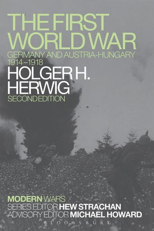 The First World War : Germany and Austria-Hungary 1914-1918 - Holger H. Herwig