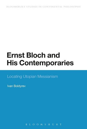 Ernst Bloch and His Contemporaries : Locating Utopian Messianism - Ivan Boldyrev