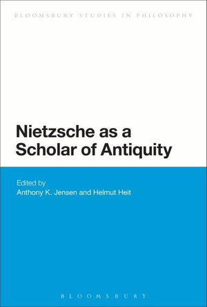 Nietzsche as a Scholar of Antiquity - Anthony K. Jensen