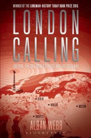 London Calling : Britain, the BBC World Service and the Cold War - Alban Webb