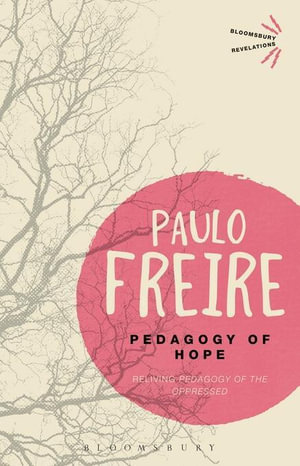 Pedagogy of Hope : Reliving Pedagogy of the Oppressed - Paulo Freire