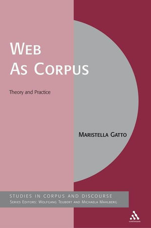 Web As Corpus : Theory and Practice - Maristella Gatto