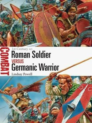 Roman Soldier vs Germanic Warrior : Combat - Lindsay Powell