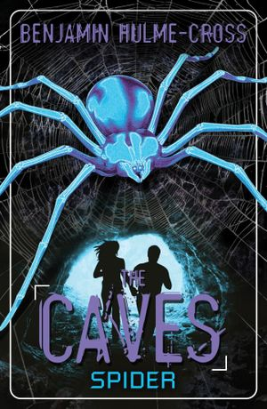 Spider : The Caves : Book 3 - Benjamin Hulme-Cross