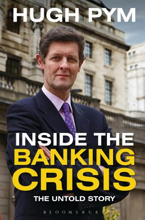 Inside the Banking Crisis : The Untold Story - Hugh Pym