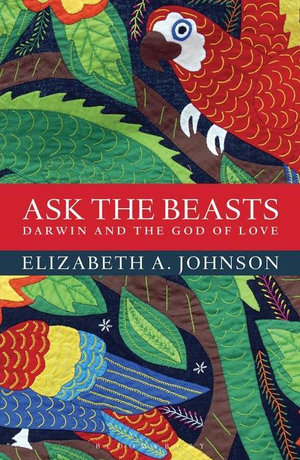 Ask the Beasts : Darwin and the God of Love - Elizabeth A. Johnson
