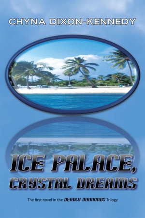 Ice Palace, Crystal Dreams : The first novel in the Deadly Diamonds Trilogy - Chyna Dixon-Kennedy