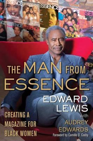 The Man from Essence : Creating a Magazine for Black Women - Edward Lewis