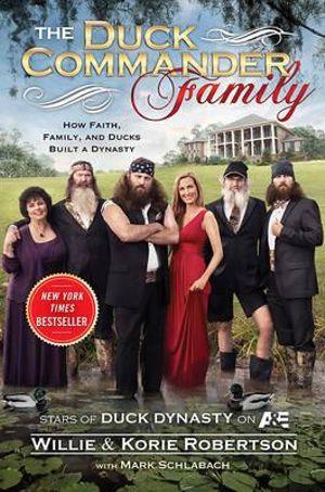 The Duck Commander Family : How Faith, Family, and Ducks Built a Dynasty - Willie Robertson