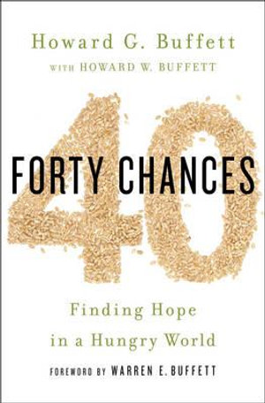 40 Chances : Finding Hope in a Hungry World - Howard G. Buffett