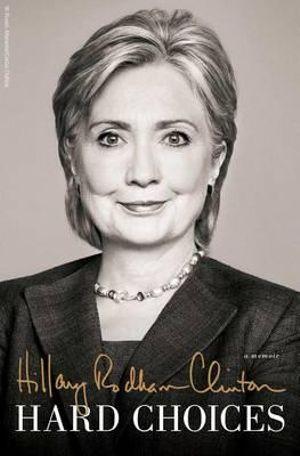 Hard Choices : A Memoir - Hillary Rodham Clinton