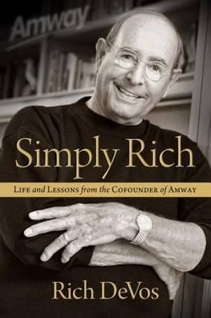Simply Rich : Life and Lessons from the Cofounder of Amway - Rich Devos