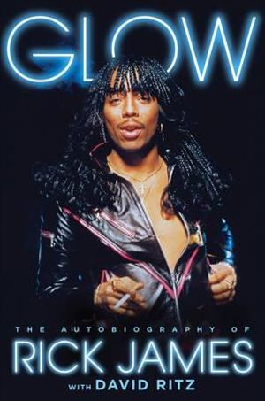 Glow : The Autobiography of Rick James - Rick James