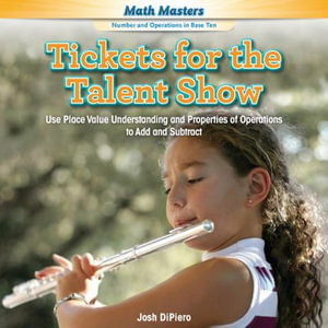 Tickets for the Talent Show : Use Place Value Understanding and Properties of Operations to Add and Subtract - Josh DiPiero