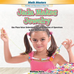 Jada Makes Jewelry : Use Place Value Understanding and Properties of Operations to Add and Subtract - Matthew Hollis