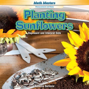 Planting Sunflowers : Represent and Interpret Data - Rebecca Bellavia