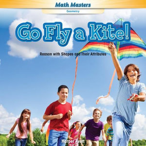 Go Fly a Kite! : Reason with Shapes and Their Attributes - Harper Avett