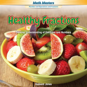 Healthy Fractions : Develop Understanding of Fractions and Numbers - Kadeem Jones