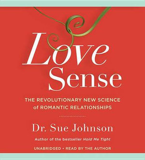 Love Sense : The Revolutionary New Science of Romantic Relationships - Sue Johnson