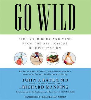 Go Wild : Free Your Body and Mind from the Afflictions of Civilization - Dr. John J. Ratey