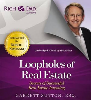 Rich Dad Advisors: Loopholes of Real Estate : Secrets of Successful Real Estate Investing - Garrett Sutton