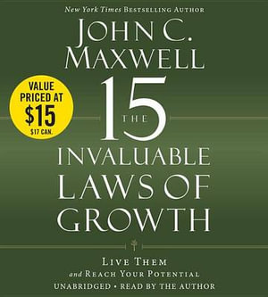 The 15 Invaluable Laws of Growth : Live Them and Reach Your Potential - John C Maxwell