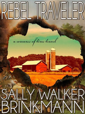 Rebel Traveler : A Romance of Time Travel - Sally Walker Brinkmann