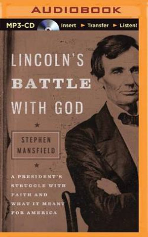 Lincoln's Battle with God : A President's Struggle with Faith and What It Meant for America - Lieutenant General Stephen Mansfield