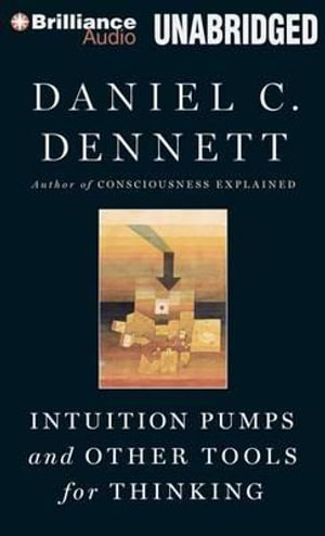 Intuition Pumps and Other Tools for Thinking - Daniel C Dennett
