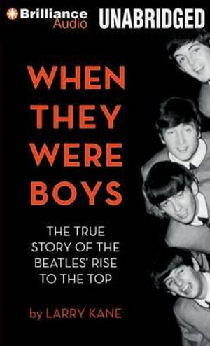 When They Were Boys : The True Story of the Beatles' Rise to the Top - Larry Kane