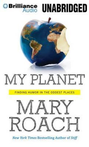 My Planet : Finding Humor in the Oddest Places - Mary Roach