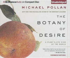 The Botany of Desire : A Plant's-Eye View of the World - Michael Pollan