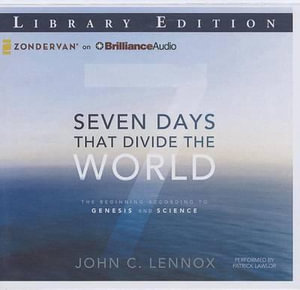 Seven Days That Divide the World : The Beginning According to Genesis and Science - John C Lennox