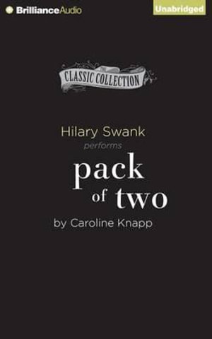 Pack of Two : The Intricate Bond Between People and Dogs - Caroline Knapp