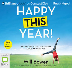 Happy This Year!: : The secret to getting happy once and for all - Will Bowen