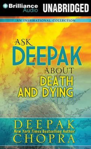 Ask Deepak about Death and Dying : Ask Deepak - Deepak Chopra