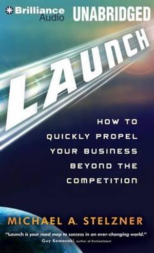 Launch : How to Quickly Propel Your Business Beyond the Competition - Michael A Stelzner