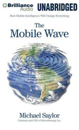 The Mobile Wave : How Mobile Intelligence Will Change Everything - Michael Saylor