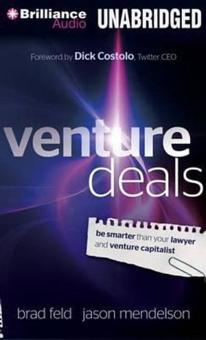 Venture Deals : Be Smarter Than Your Lawyer and Venture Capitalist - Brad Feld